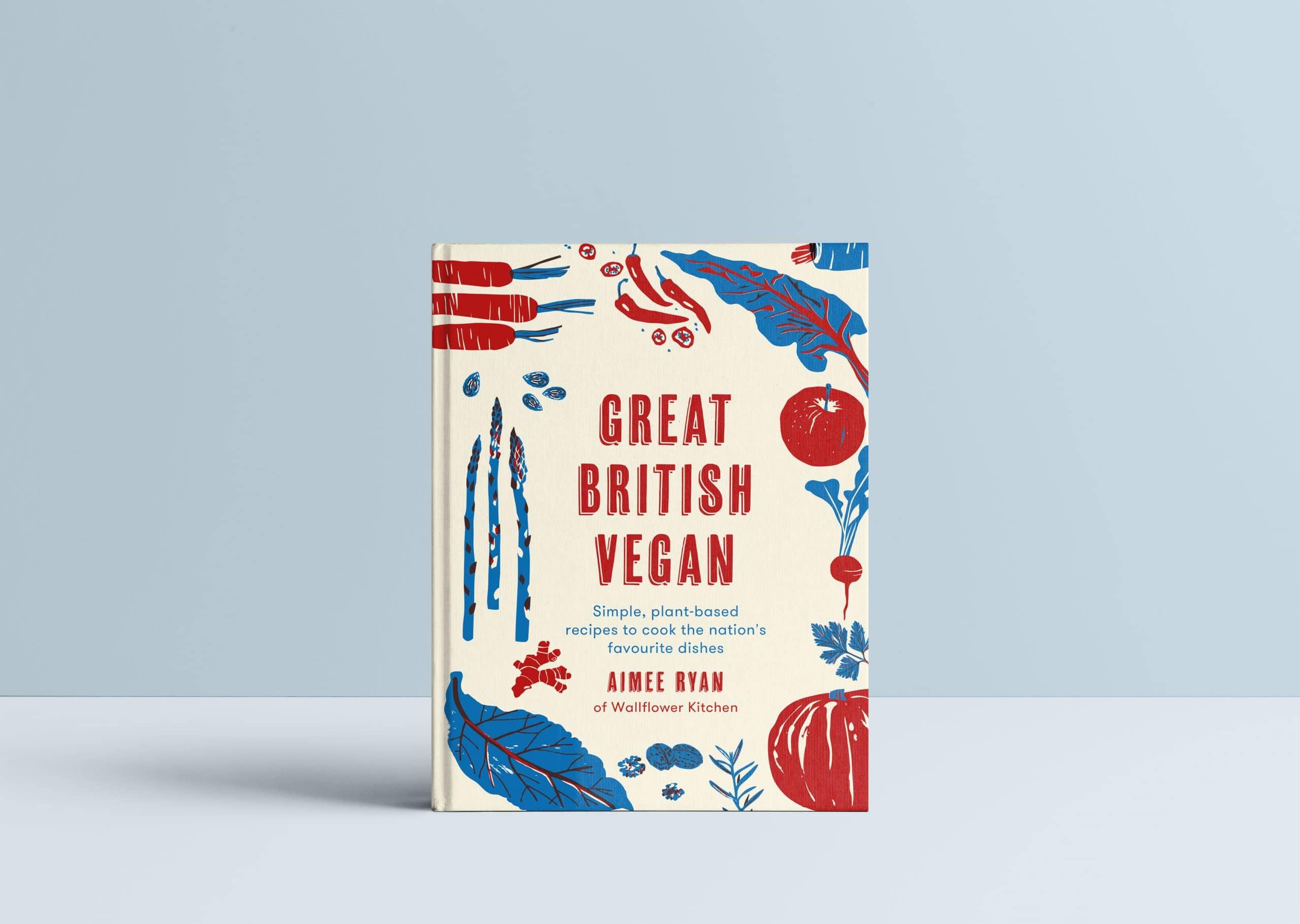 Great British Vegan Cookbook by Aimee Ryan